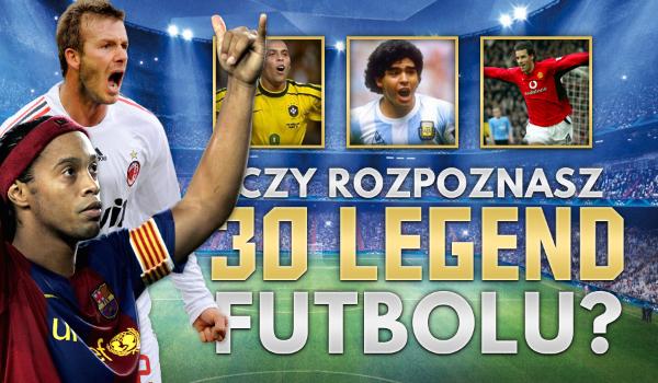 Czy rozpoznasz 30 legend futbolu?