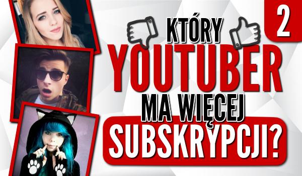 Który YouTuber ma więcej subskrypcji? #2