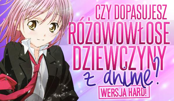 Czy dopasujesz różowowłose dziewczyny z anime? – Wersja hard!