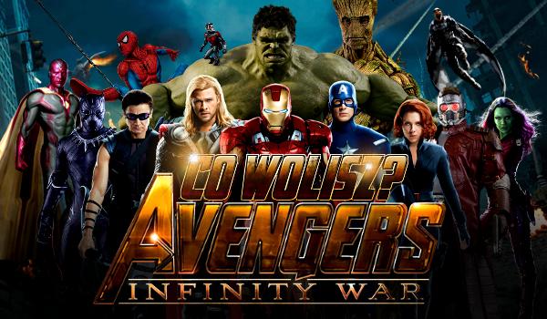 """Avengers: Infinity War"" – Co byś wolał?"