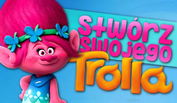 Stwórz swojego trolla!