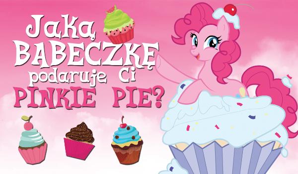 Jaką babeczkę przyniesie Ci Pinkie Pie?
