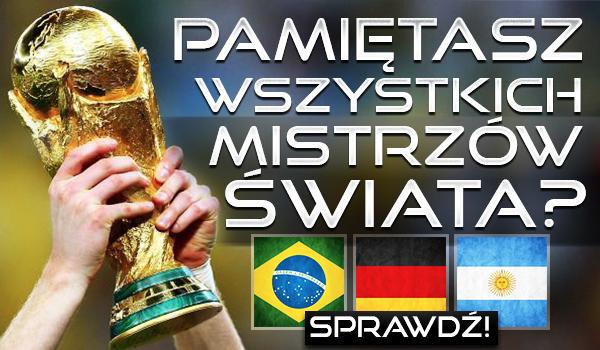 Pamiętasz wszystkich Mistrzów Świata?