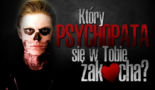Jaki psychopata się w Tobie zakocha?