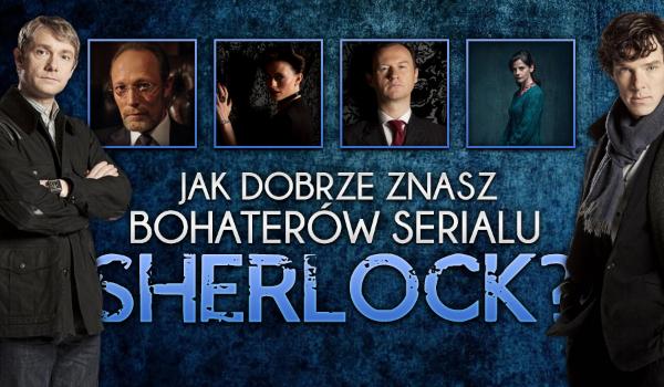 """Jak dobrze znasz bohaterów serialu """"Sherlock""""?"""