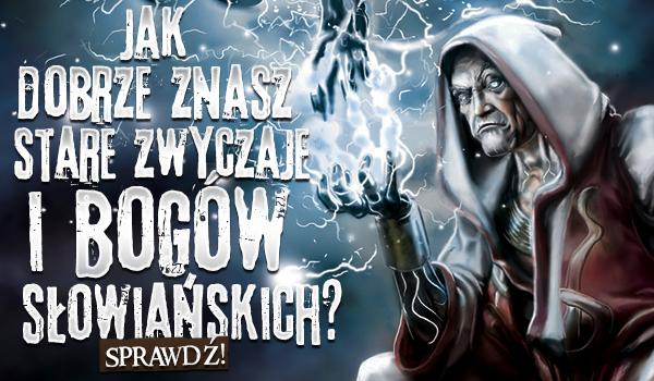 Jak dobrze znasz stare zwyczaje i bogów słowiańskich?