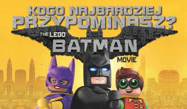 """Kogo z filmu """"Lego Batman: Film"""" najbardziej przypominasz?"""