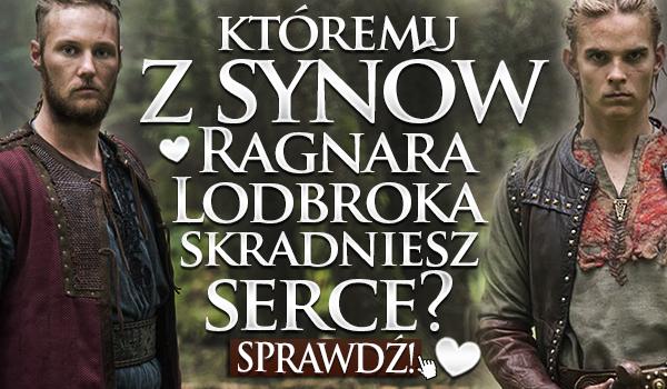 Któremu z synów Ragnara Lodbroka skradniesz serce?