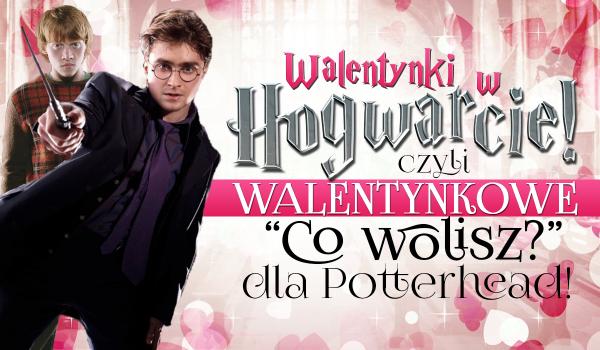 """Walentynkowe """"Co wolisz?"""" dla Potterhead!"""
