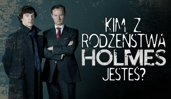 Kim z rodzeństwa Holmes jesteś?