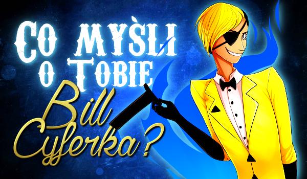 Co myśli o Tobie Bill Cyferka?
