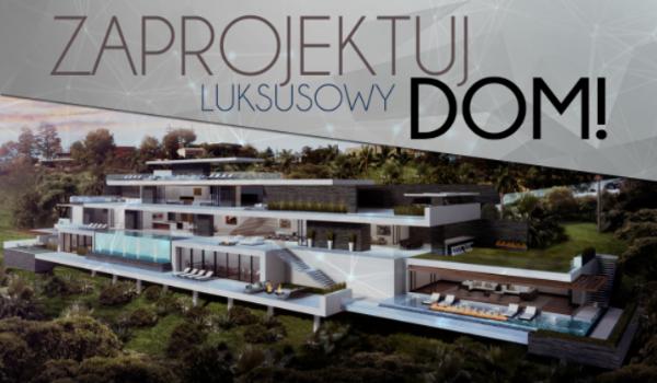 Zaprojektuj swój wymarzony luksusowy dom!