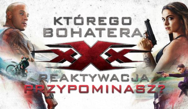 """Kim z """"xXx: Reaktywacja"""" jesteś?"""