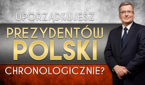 Uporządkujesz prezydentów Polski chronologicznie?