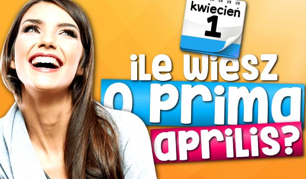 Ile wiesz o Prima Aprilis?