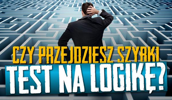 Czy przejdziesz szybki test na logikę? #1