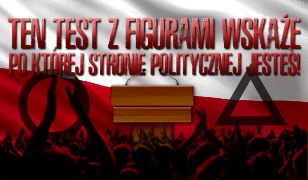 Ten test z figurami wskaże, po której stronie politycznej stoisz!