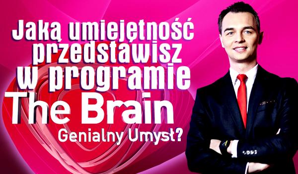 """Jaką niezwykłą umiejętność przedstawisz w programie """"The Brain. Genialny Umysł""""?"""