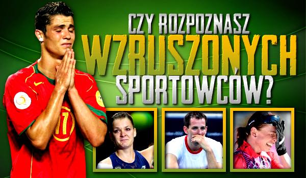 Czy rozpoznasz wzruszonych sportowców?