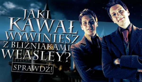 Jaki kawał wywiniesz z bliźniakami Weasley?