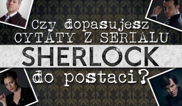 Czy dopasujesz cytaty z serialu Sherlock do postaci?