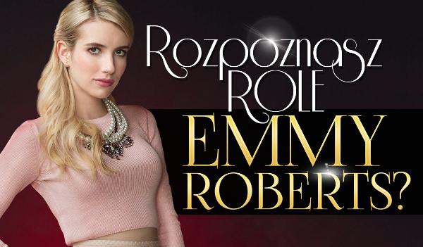 Czy rozpoznasz role Emmy Roberts?