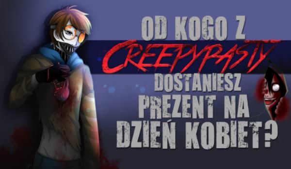 Co i od kogo z Creepypasty dostaniesz na Dzień Kobiet?