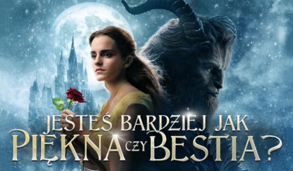 Jesteś bardziej jak Piękna czy Bestia?