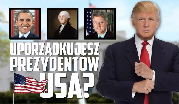 Czy uda Ci się uporządkować prezydentów USA chronologicznie?