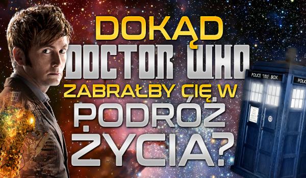 Dokąd Doktor zabrałby Cię w podróż życia?