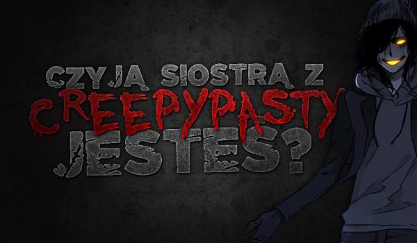 Czyją siostrą z Creepypasty jesteś?