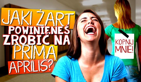 Jaki żart powinieneś zrobić na Prima Aprilis?