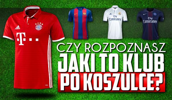 Rozpoznasz jaki to klub po koszulce?