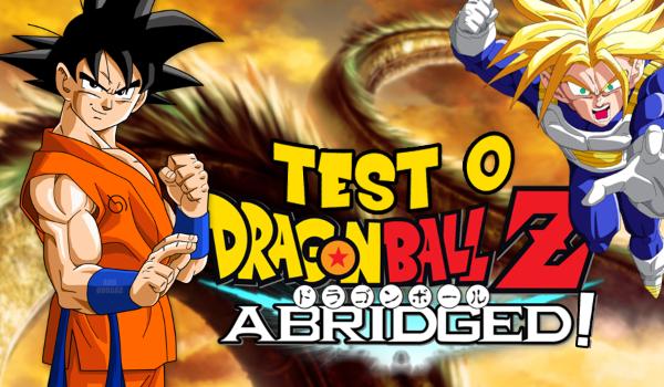 """Test o """"Dragon Ball Z: Abridged""""!"""
