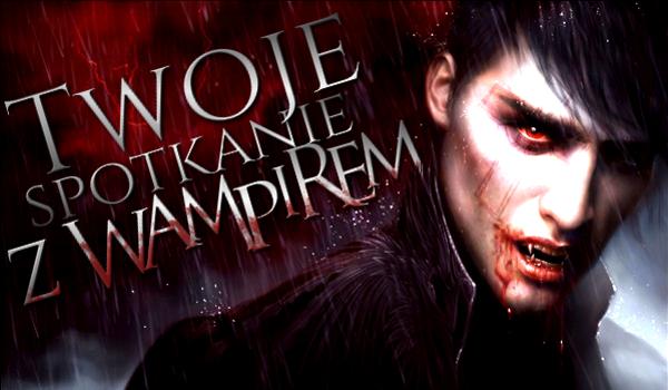 Twoje spotkanie z wampirem #1