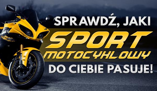 Jaki sport motocyklowy do Ciebie pasuje?