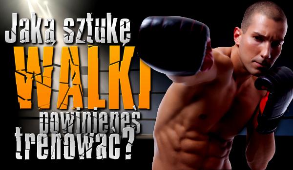 Jaką sztukę walki powinieneś trenować?