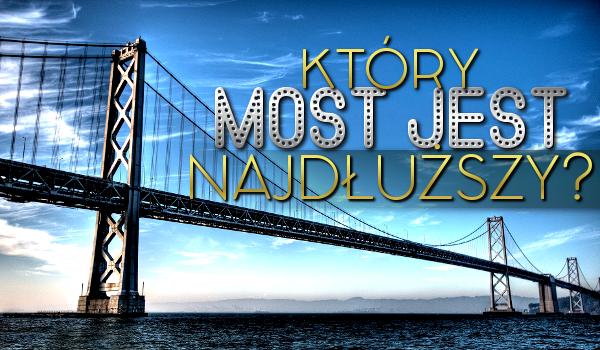 Który most jest najdłuższy?