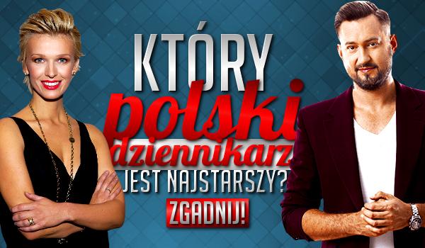 Który polski dziennikarz jest najstarszy?