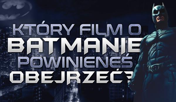 Jaki film o Batmanie powinieneś obejrzeć?