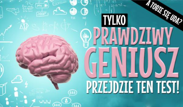 Tylko prawdziwy geniusz przejdzie ten test. A Tobie się uda?