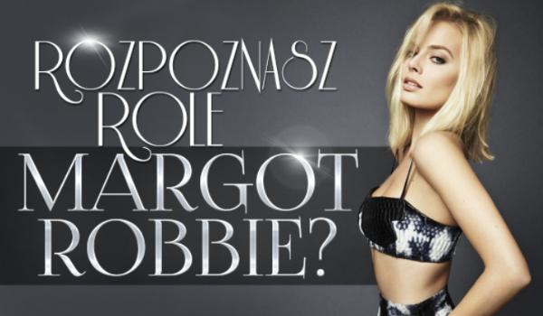 Czy rozpoznasz role filmowe Margot Robbie?