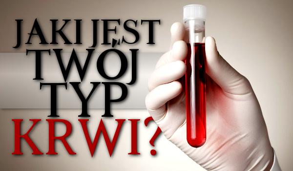 Jaki jest Twój typ krwi?