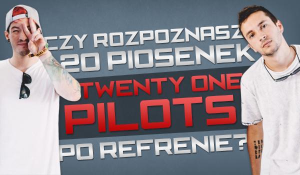 Czy rozpoznasz 20 piosenek Twenty One Pilots po refrenie?