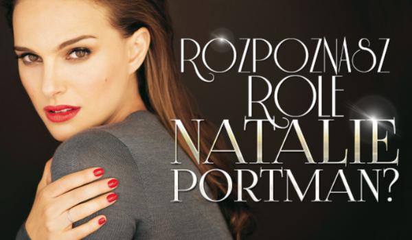 Czy rozpoznasz role Natalie Portman?