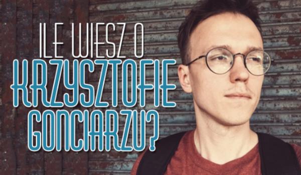 Ile wiesz o Krzysztofie Gonciarzu?
