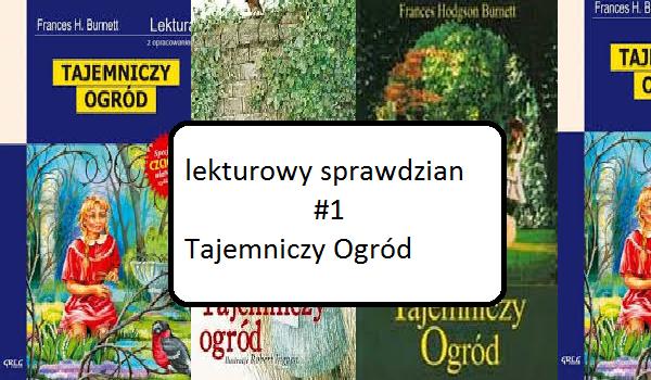 Lekturowy Sprawdzian 1 Tajemniczy Ogród Samequizy