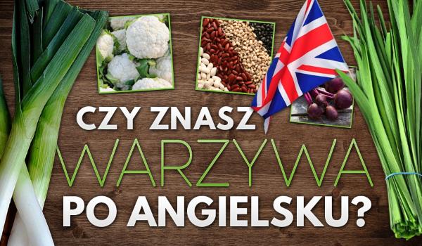 Czy znasz warzywa po angielsku?