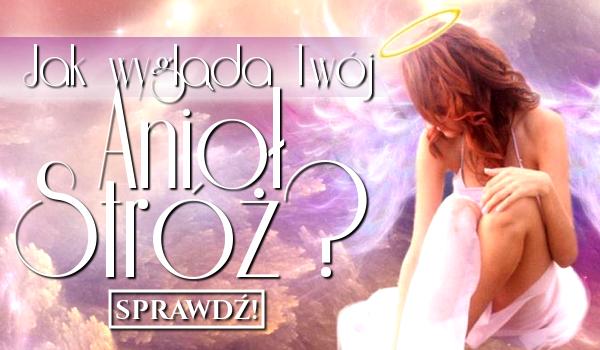 Sprawdź jak wygląda Twój Anioł Stróż!