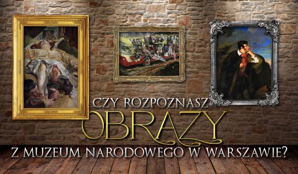 Czy rozpoznasz te obrazy z Muzeum Narodowego w Warszawie? #2